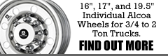 "16"", 17"", and 19.5"" individual alcoa wheels for 3/4 to 2 ton trucks.  Find out more..."