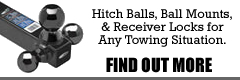 Hitch balls, ball mounts, and receiver locks for any towing situation.  Find out more...