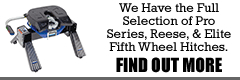 We carry the full selectio of pro series, reese, and elite fifth wheel hitches.  Find out more...