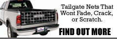 Tailgate nets that wont fade, crack, or scratch.  Find out more...