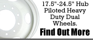 "17.5""-24.5"" Hub Piloted Heavy Duty Dual Wheels.  Find Out More"