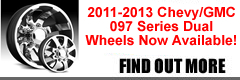 2011-2013 CHEVY/GMC 097 SERIES DUAL WHEELS ARE NOW AVAILABLE.  FIND OUT MORE...