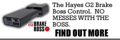 THE HAYES G2 BRAKE BOSS CONTROL.  NO ONE MESSES WITH THE BOSS. FIND OUT MORE...
